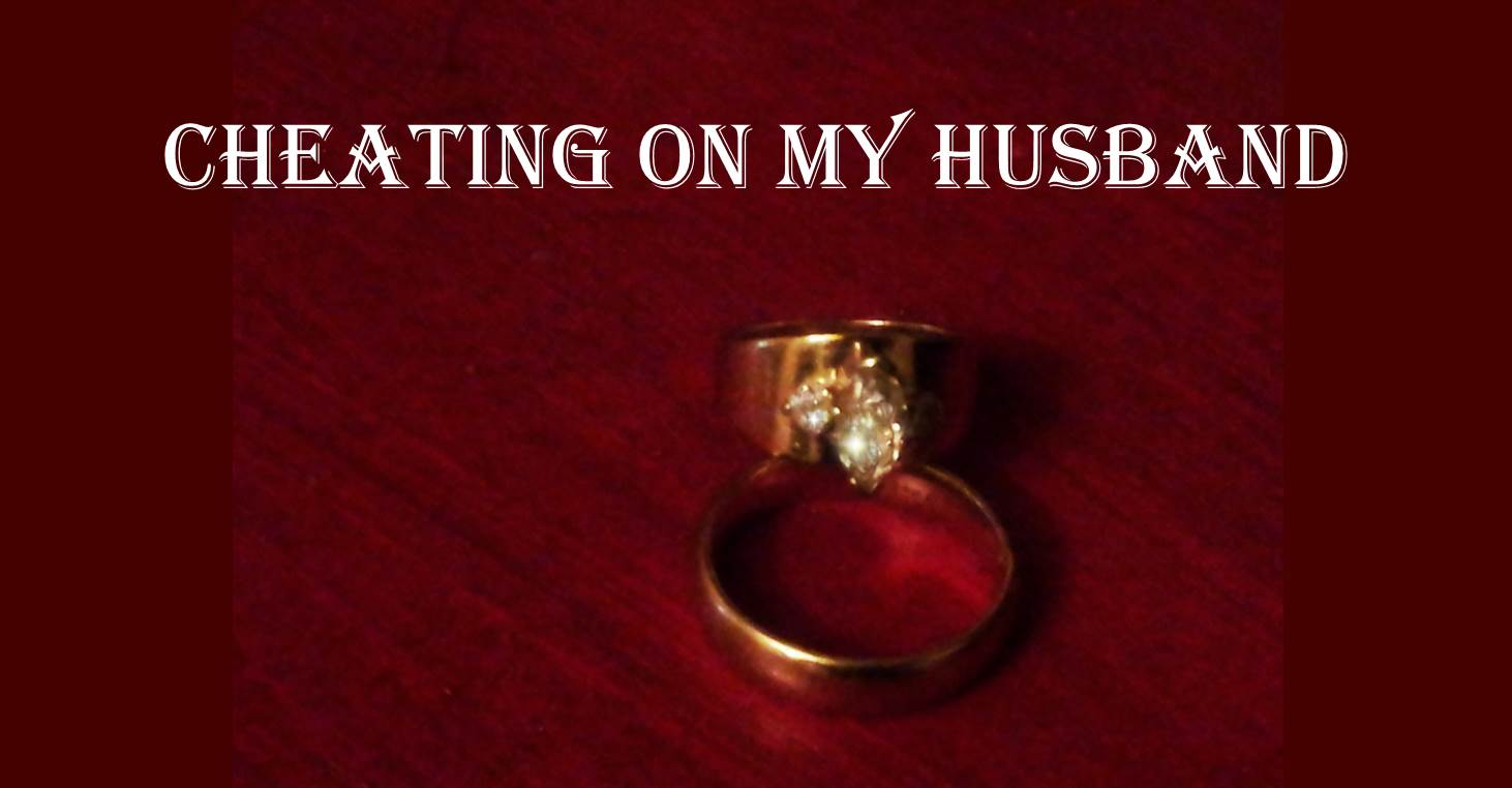 Cheating on My Husband | Just About Anything